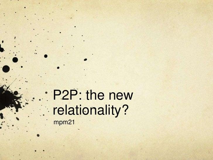 P2P: the newrelationality?mpm21