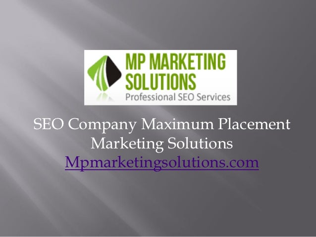 SEO Company Maximum Placement      Marketing Solutions   Mpmarketingsolutions.com