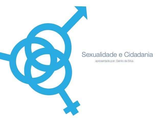 Maputo, Maio de 2014 Sexualidade e Cidadania apresentado por: Danilo da Silva