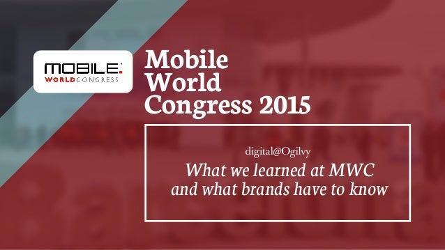 Mobile World Congress 2015 What we learned at MWC and what brands have to know
