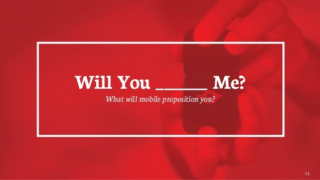 Will You ______ Me? What will mobile proposition you? 11