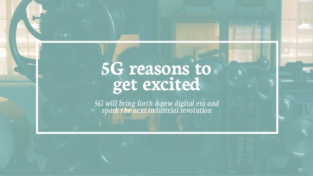 21 5G reasons to get excited 5G will bring forth a new digital era and spark the next industrial revolution