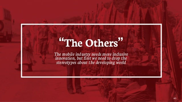 """40 """"The Others"""" The mobile industry needs more inclusive innovation, but first we need to drop the stereotypes about the d..."""