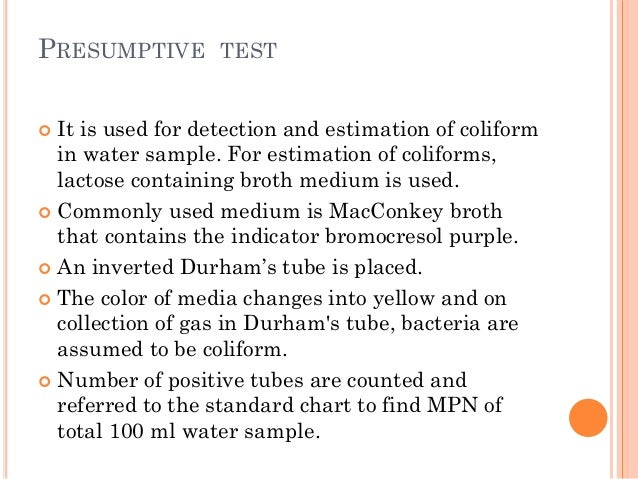 PRESUMPTIVE TEST  It is used for detection and estimation of coliform in water sample. For estimation of coliforms, lacto...