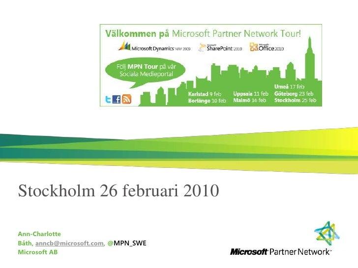 Stockholm 26 februari 2010<br />Ann-Charlotte Båth, anncb@microsoft.com, @MPN_SWE<br />Microsoft AB<br />