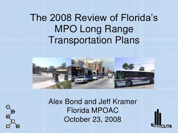 The 2008 Review of Florida's MPO Long Range Transportation Plans<br />Alex Bond and Jeff KramerFlorida MPOACOctober 23, 20...