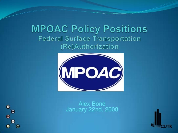 MPOAC Policy Positions Federal Surface Transportation (Re)Authorization<br />Alex BondJanuary 22nd, 2008<br />