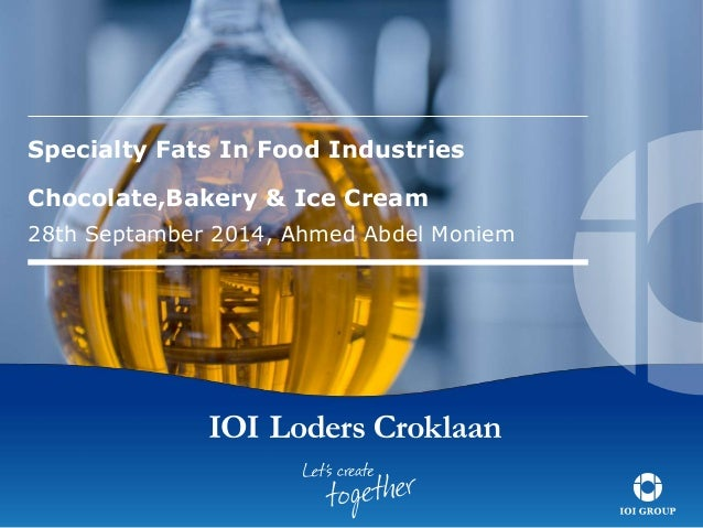 Specialty Fats In Food Industries  Chocolate,Bakery & Ice Cream  28th Septamber 2014, Ahmed Abdel Moniem