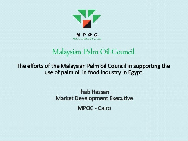 Malaysian PalmOilCouncil The efforts of the Malaysian Palm oil Council in supporting the use of palm oil in food industry ...