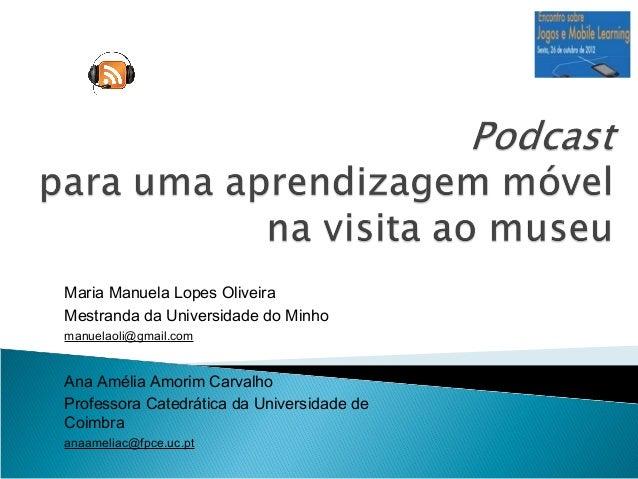 Maria Manuela Lopes OliveiraMestranda da Universidade do Minhomanuelaoli@gmail.comAna Amélia Amorim CarvalhoProfessora Cat...