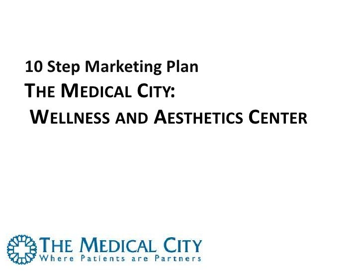 10 Step Marketing PlanThe Medical City: Wellness and Aesthetics Center<br />