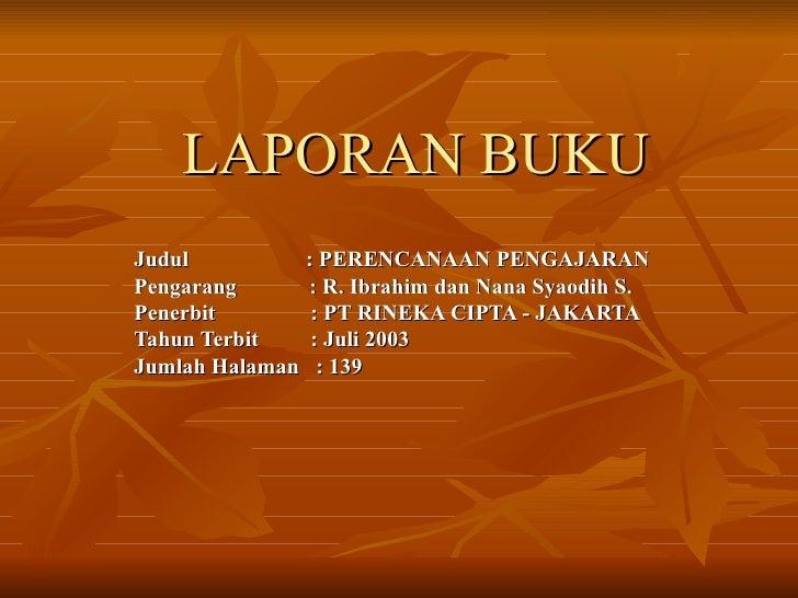 LAPORAN BUKU Judul  : PERENCANAAN PENGAJARAN Pengarang  : R. Ibrahim dan Nana Syaodih S. Penerbit  : PT RINEKA CIPTA - JAK...