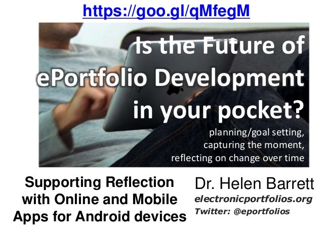 Is the Future of ePortfolio Development in your pocket? planning/goal setting, capturing the moment, reflecting on change ...
