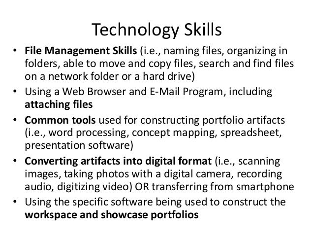 Technology Skills • File Management Skills (i.e., naming files, organizing in folders, able to move and copy files, search...