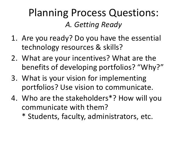 Planning Process Questions: A. Getting Ready 1. Are you ready? Do you have the essential technology resources & skills? 2....