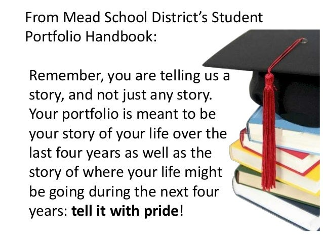 From Mead School District's Student Portfolio Handbook: Remember, you are telling us a story, and not just any story. Your...