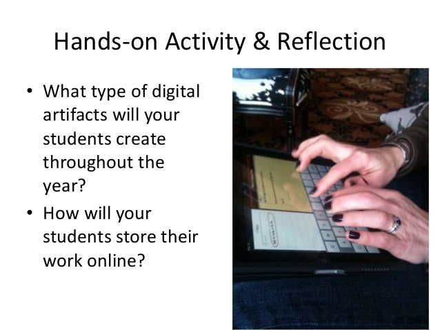 Hands-on Activity & Reflection • What type of digital artifacts will your students create throughout the year? • How will ...