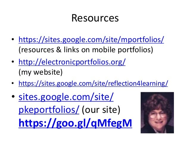 Resources • https://sites.google.com/site/mportfolios/ (resources & links on mobile portfolios) • http://electronicportfol...