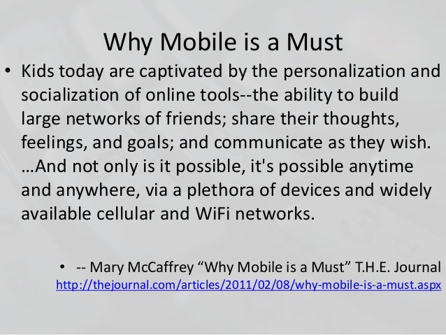 Why Mobile is a Must • Kids today are captivated by the personalization and socialization of online tools--the ability to ...