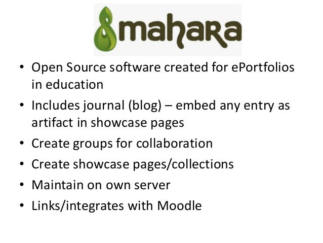 Why Mahara? • student-created, student-controlled sharing • students get to publish their best evidence of learning • ePor...