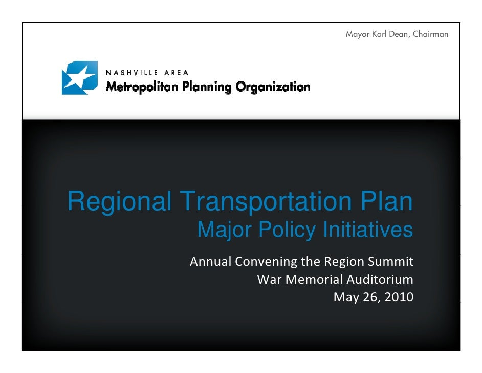 Mayor Karl Dean, Chairman     Regional Transportation Plan           Major Policy Initiatives          AnnualConveningth...
