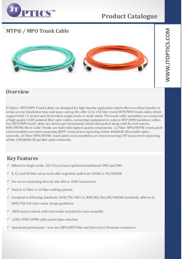 WWW.JTOPTICS.COM MTP® / MPO Trunk Cable Product Catalogue Overview JT Optics MTP/MPO Trunk Cables are designed for high de...