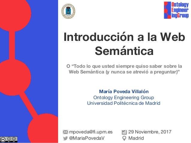 """María Poveda Villalón Ontology Engineering Group Universidad Politécnica de Madrid Introducción a la Web Semántica O """"Todo..."""