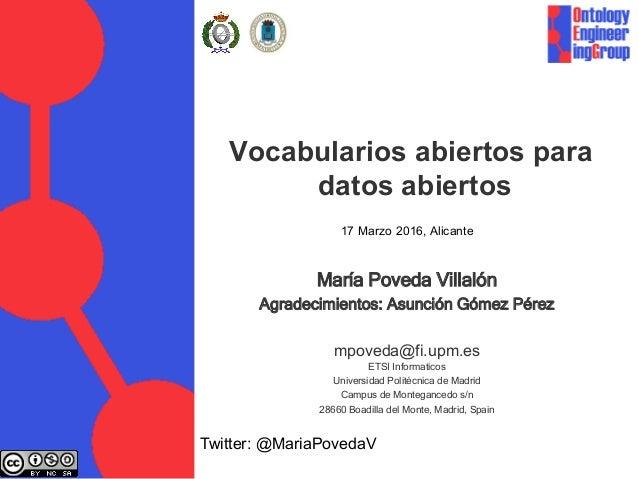 Vocabularios abiertos para datos abiertos María Poveda Villalón Agradecimientos: Asunción Gómez Pérez mpoveda@fi.upm.es ET...