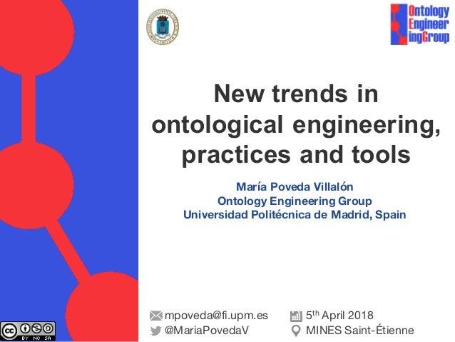 María Poveda Villalón Ontology Engineering Group Universidad Politécnica de Madrid, Spain New trends in ontological engine...