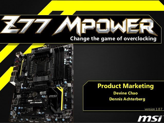 Change the game of overclocking         Product Marketing               Devine Chao             Dennis Achterberg         ...