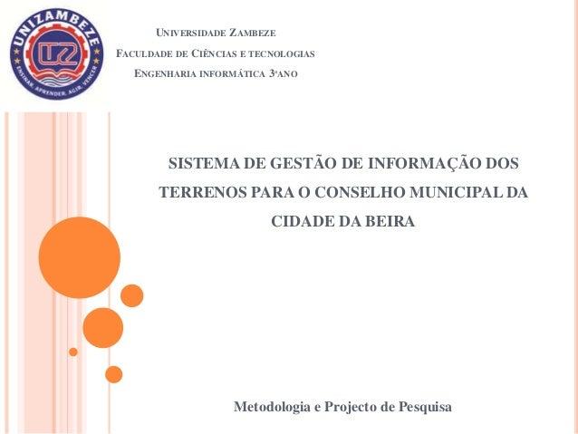 UNIVERSIDADE ZAMBEZE FACULDADE DE CIÊNCIAS E TECNOLOGIAS ENGENHARIA INFORMÁTICA 3ºANO Metodologia e Projecto de Pesquisa S...