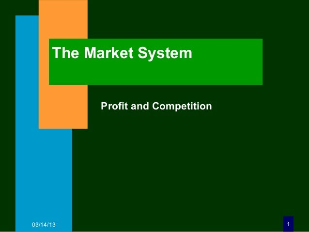 The Market System           Profit and Competition03/14/13                            1