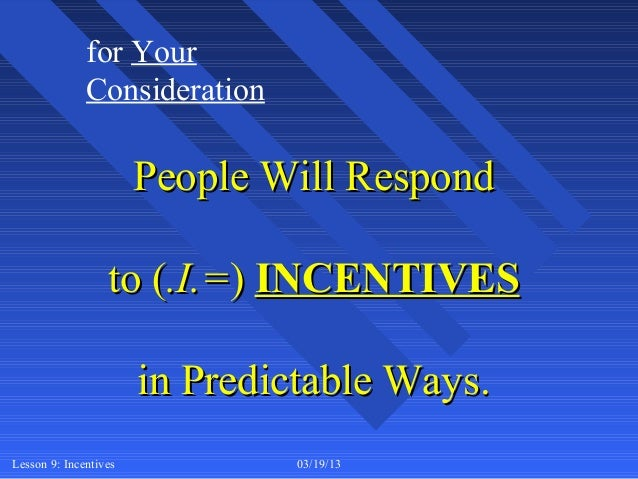 for Your              Consideration                       People Will Respond                  to (.I.=) INCENTIVES       ...