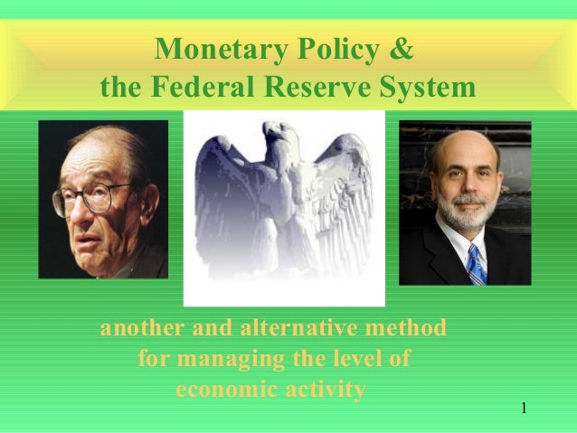 Monetary Policy &the Federal Reserve Systemanother and alternative method   for managing the level of       economic activ...