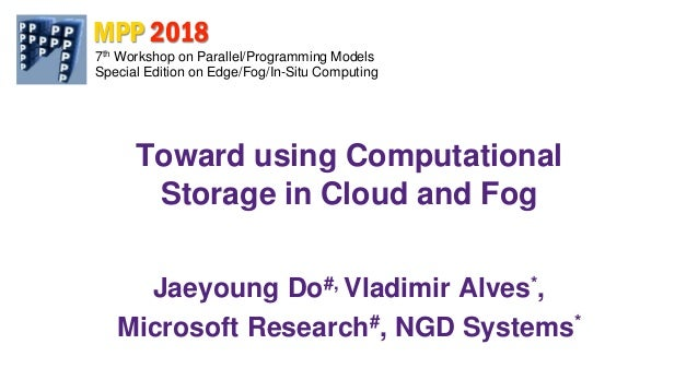 17th Workshop on Parallel/Programming Models - Special Edition on Edge/Fog/In-Situ ComputingMPP 2018 Toward using Computat...
