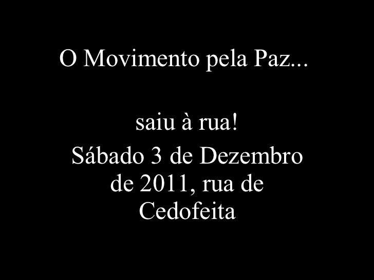 O Movimento pela Paz... saiu à rua! Sábado 3 de Dezembro de 2011, rua de Cedofeita