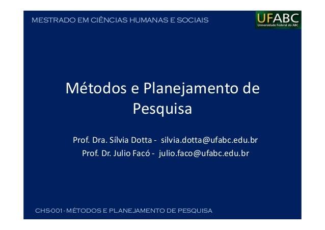 MESTRADO EM CIÊNCIAS HUMANAS E SOCIAISCHS-001- MÉTODOS E PLANEJAMENTO DE PESQUISAMétodos e Planejamento dePesquisaProf. Dr...