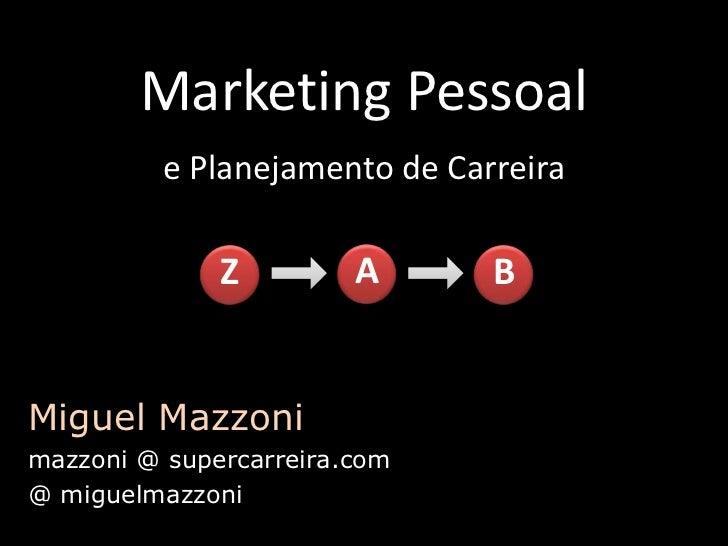 Marketing Pessoal<br />A<br />B<br />Z<br />ePlanejamento de Carreira<br />Miguel Mazzoni<br />mazzoni @ supercarreira.com...