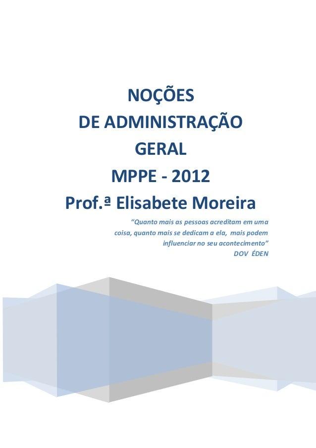 """NOÇÕES DE ADMINISTRAÇÃO GERAL MPPE - 2012 Prof.ª Elisabete Moreira """"Quanto mais as pessoas acreditam em uma coisa, quanto ..."""