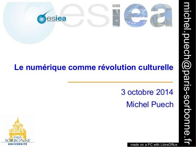 michel.puech@paris-sorbonne.fr  1  Le numérique comme révolution culturelle  3 octobre 2014  Michel Puech  made on a PC wi...