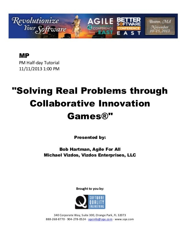 "MP PM Half day Tutorial 11/11/2013 1:00 PM  ""Solving Real Problems through Collaborative Innovation Games®"" Presented by: ..."
