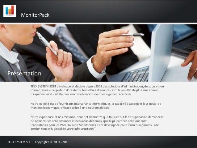 Présentation TECK SYSTEM SOFT développe et déploie depuis 2003 des solutions d'administration, de supervision, d'inventair...