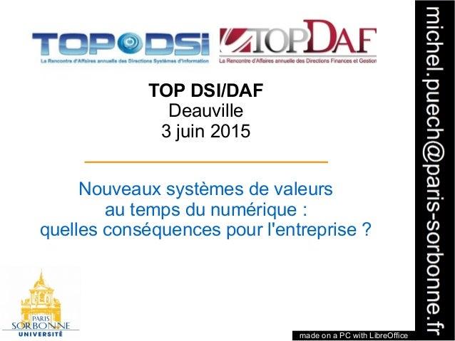 1 TOP DSI/DAF Deauville 3 juin 2015 Nouveaux systèmes de valeurs au temps du numérique: quelles conséquences pour l'entre...