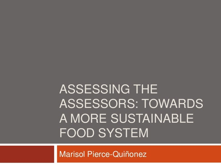 Assessing the Assessors: Towards a more sustainable Food System<br />Marisol Pierce-Quiñonez<br />