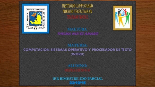 INSTITUTO CAMPECHANO MODULO HECELCHAKAN TRABAJO SOCIAL MAESTRA: THELMA NUÑEZ AMARO MATERIA: COMPUTACION SISTEMAS OPERATIVO...