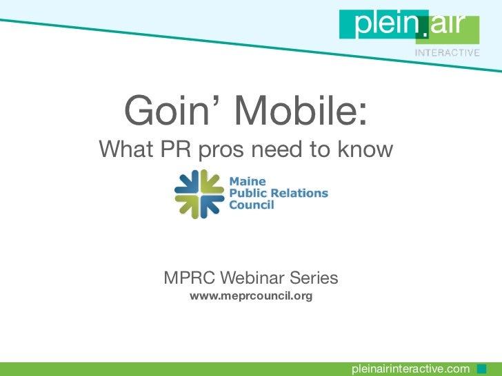 Goin' Mobile:What PR pros need to know     MPRC Webinar Series       www.meprcouncil.org                             plein...