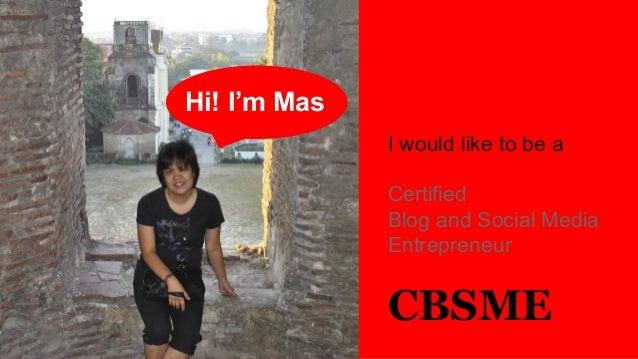 Hi! I'm Mas I would like to be a Certified Blog and Social Media Entrepreneur  CBSME