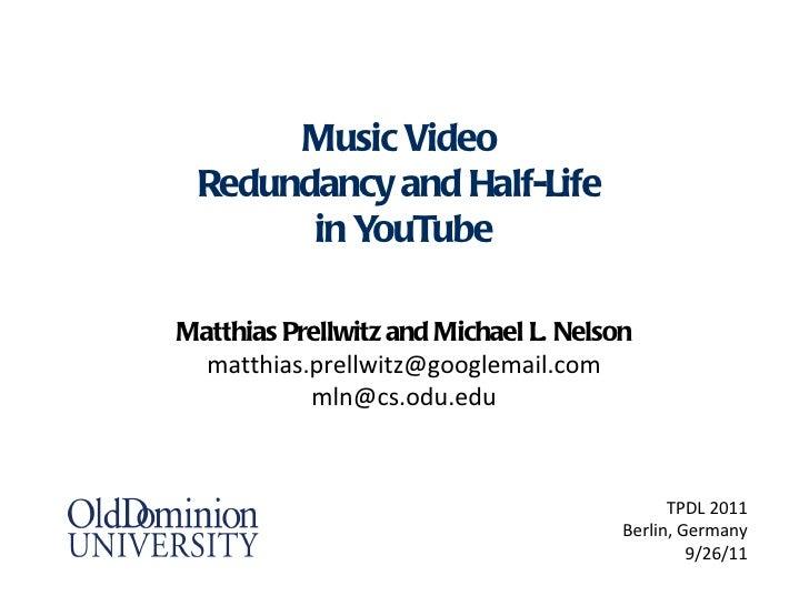 Music Video Redundancy and Half-Life       in YouTubeMatthias Prellwitz and Michael L. Nelson  matthias.prellwitz@googlema...