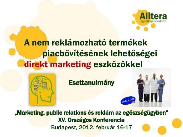 A nem reklámozható termékek        piacbővítésének lehetőségei   direkt marketing eszközökkel                    Esettanul...