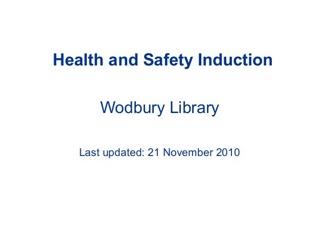 Health and Safety Induction Wodbury Library Last updated: 21 November 2010